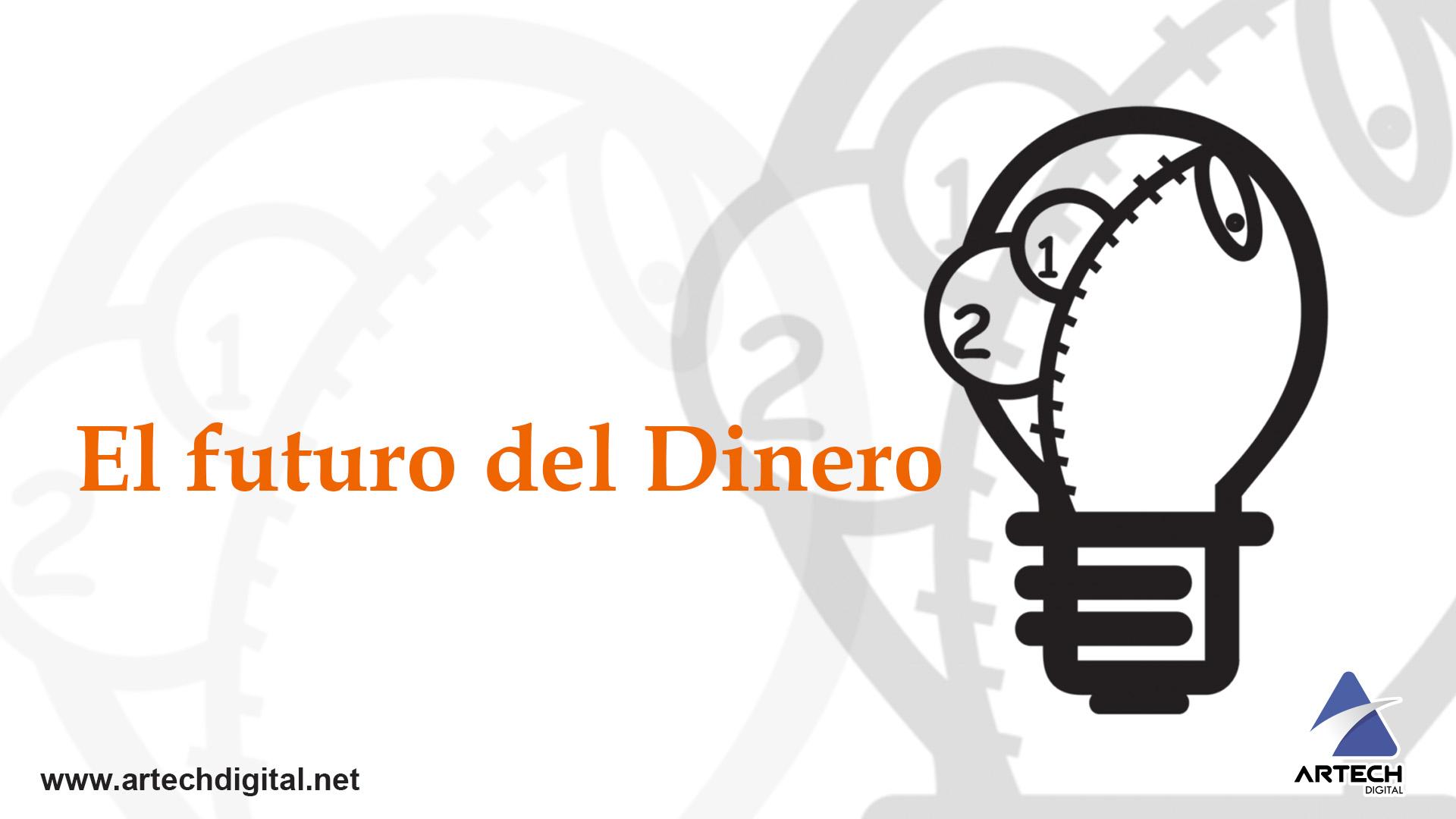 """""""El futuro del Dinero"""" - Artech Digital"""